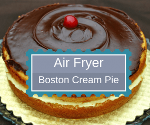 Air Fried-Air Fryer-Homemade Cake–Boston Cream Pie