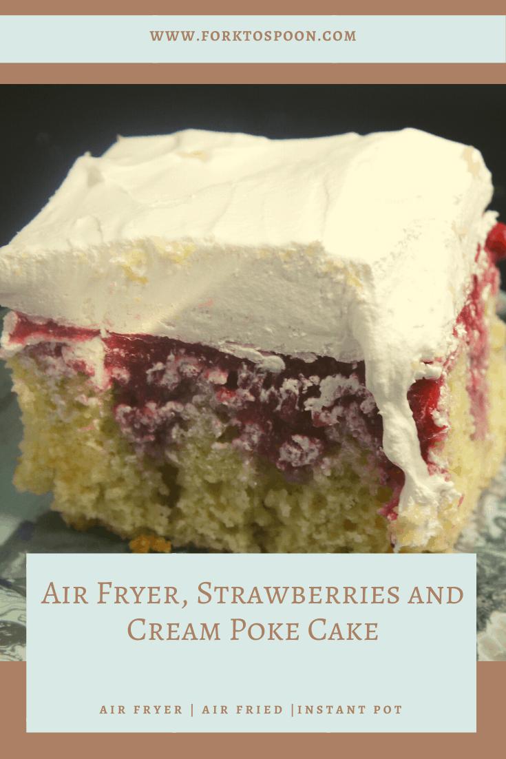 Air Fryer, Strawberries and Cream Poke Cake