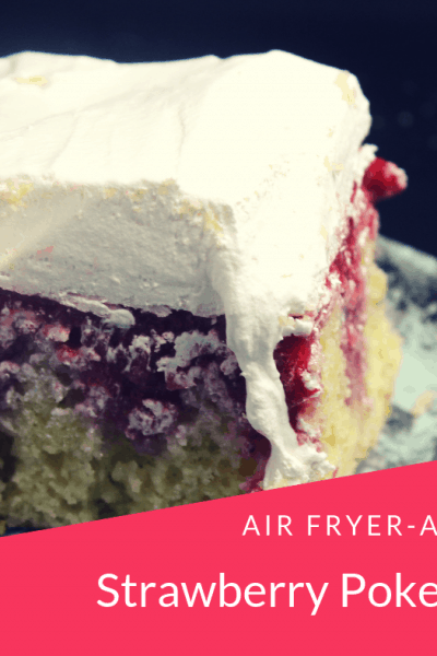 Air Fryer-Air Fried-Strawberries and Cream Poke Cake
