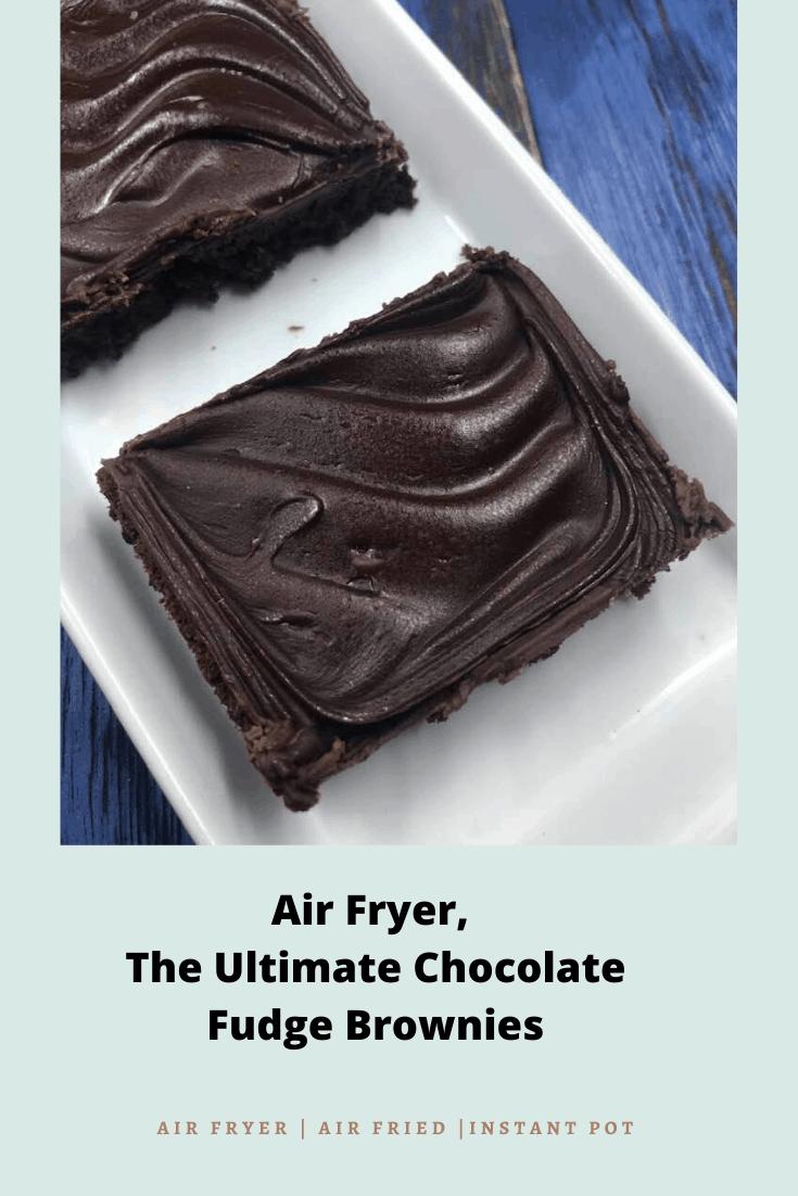 Air Fryer, The Ultimate Chocolate Fudge Brownies