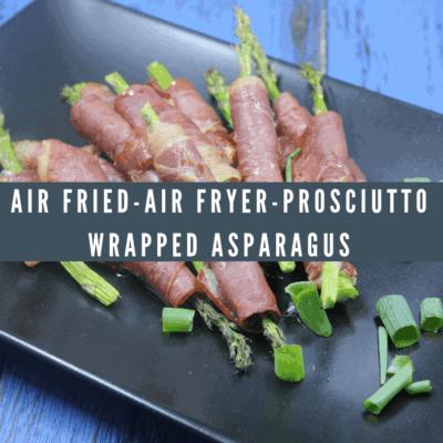 Air Fried-Air Fryer-Prosciutto Wrapped Asparagus