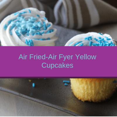 Air Fried-Air Fryer-Homemade Yellow Cupcakes