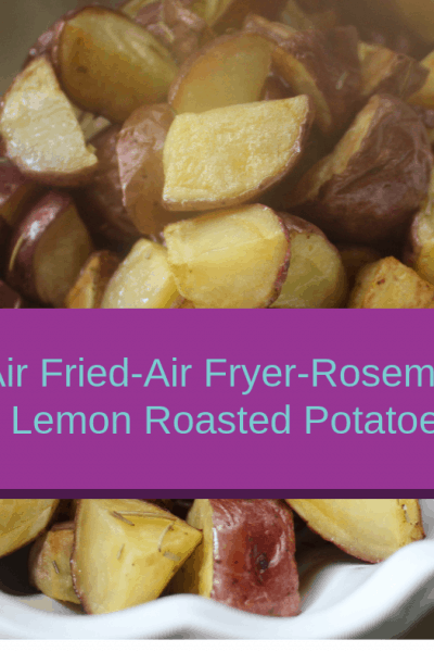 Air Fried-Air Fryer-Roasted Rosemary Lemon Potatoes