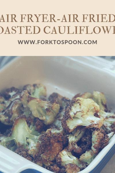 Air Fried-Air Fryer–Roasted Cauliflower