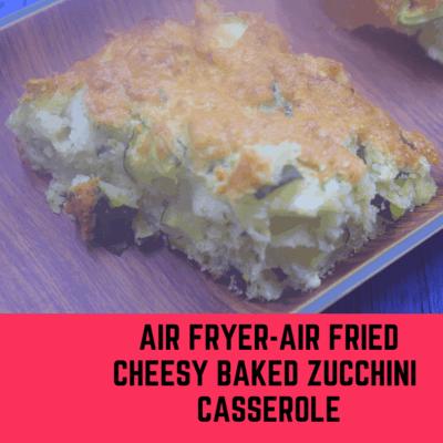 Air Fryer-Air Fried-Cheesy Baked Zucchini Casserole