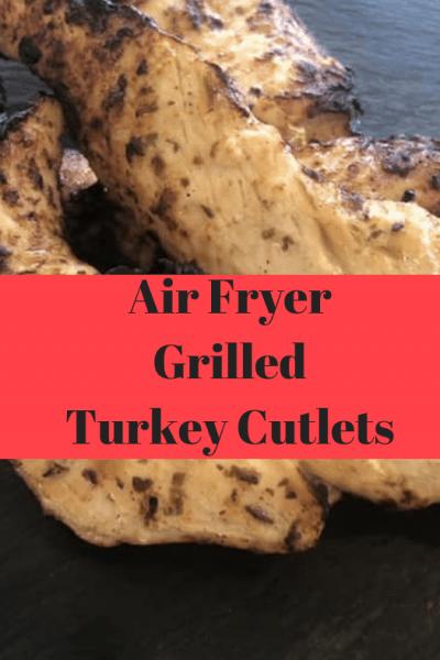 Air Fryer-Air Fried-Grilled Turkey Breast Cutlets