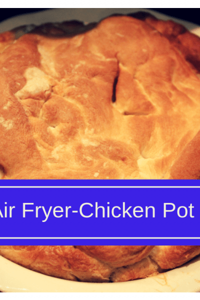 Air Fryer-Air Fried-Homemade Chicken Pot Pie