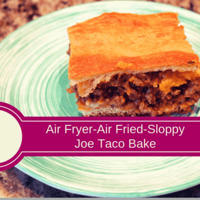 Air Fryer-Air Fried-Sloppy Joe Taco Bake