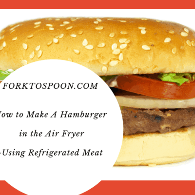 How to Make A Hamburger in the Air Fryer-Using Refrigerated Meat