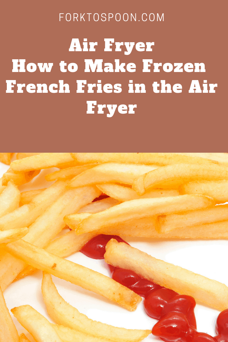 How To Make Frozen French Fries In The Air Fryer