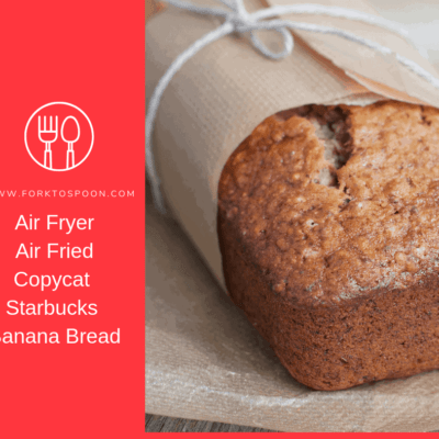 Air Fryer-Air Fried-Copycat Starbucks Banana Bread