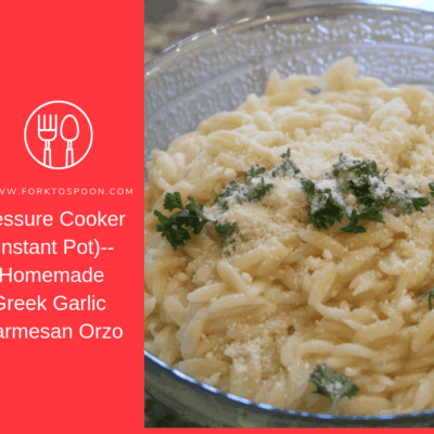 Pressure Cooker (Instant Pot)– Homemade Greek Garlic Parmesan Orzo