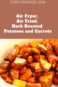 Air Fryer Air Fried Herb Roasted Potatoes And Carrots