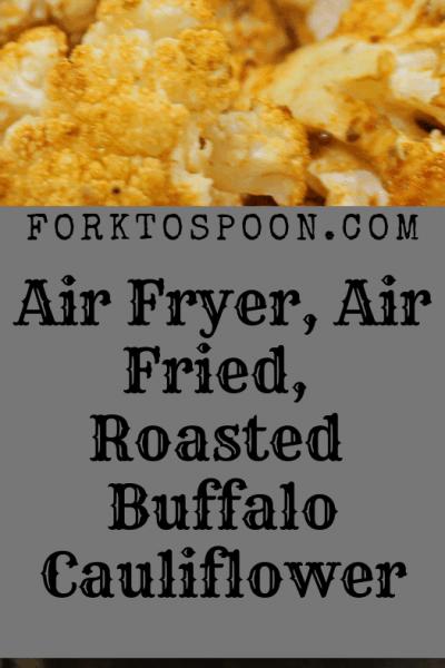 Air Fryer, Air Fried, Roasted Buffalo Cauliflower