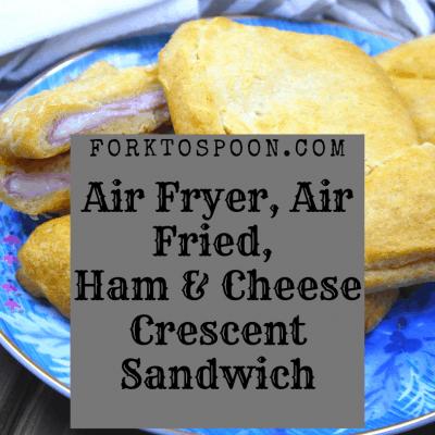 Air Fryer, Air Fried, Ham and Cheese Crescent Sandwich
