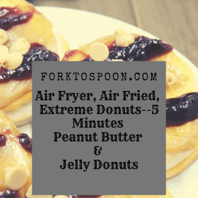 Air Fryer, Air Fried, Extreme Donuts–5 Minutes Peanut Butter and Jelly Donuts