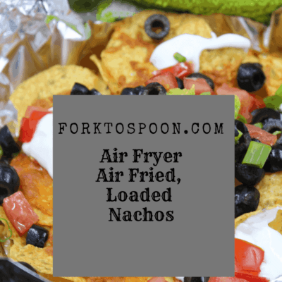 Air Fryer, The Ultimate Easy Appetizer, Loaded Nachos!