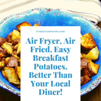 Air Fryer, Air Fried, Easy Breakfast Potatoes, Better Than Your Local Diner!