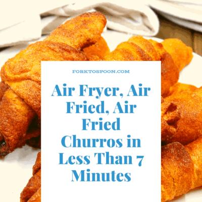 Air Fryer, Air Fried, Air Fried Churros in Less Than 7 Minutes