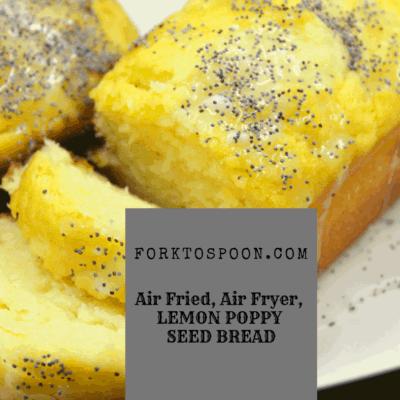 Air Fryer-Air Fried-Lemon Poppy Seed Bread