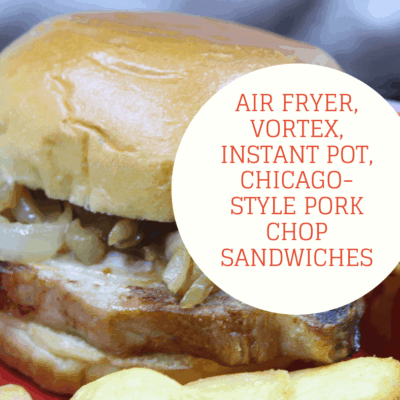 Air Fryer, Vortex, Instant Pot, Chicago-Style Pork Chop Sandwiches