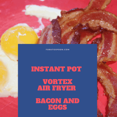 Instant Pot, Vortex Air Fryer, Bacon and Eggs