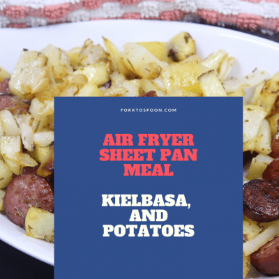 Air Fryer, Air Fried, Sheet Pan Meals–Kielbasa and Potatoes