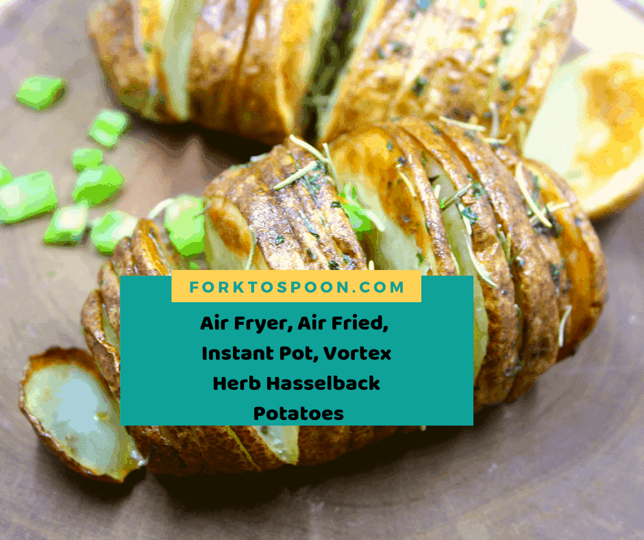 Air Fryer Air Fried Instant Pot Vortex Herb Hasselback Potatoes