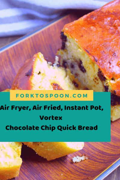 Air Fryer, Air Fried, Instant Pot, Vortex   Chocolate Chip Quick Bread