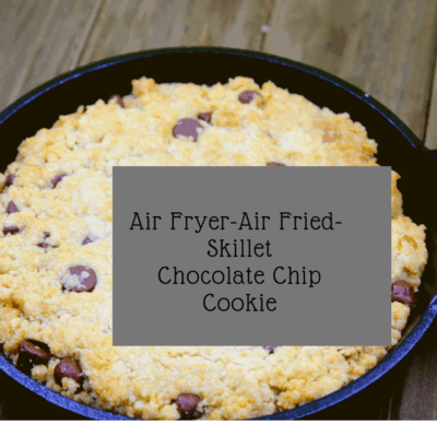 Air Fryer-Air Fried- Skillet Chocolate Chip Cookie
