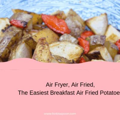 Air Fryer, Air Fried, The Easiest Breakfast Air Fried Potatoes