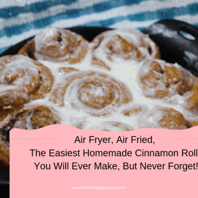 Air Fryer, Air Fried,   The Easiest Homemade Cinnamon Rolls  You Will Ever Make, But Never Forget!