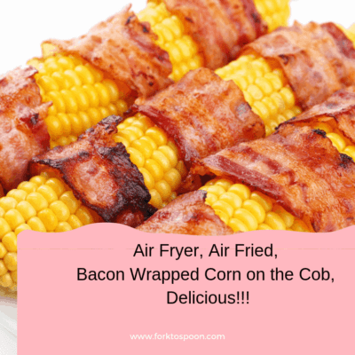Air Fryer, Air Fried, Bacon Wrapped Corn on the Cob, Delicious
