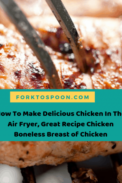 How To Make Delicious Chicken In The Air Fryer, Great Recipe Chicken Boneless Breast of Chicken