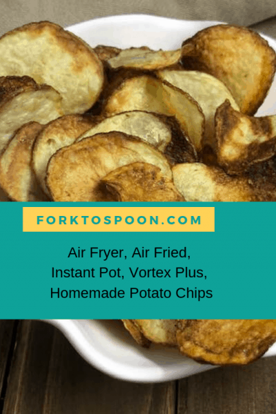 Air Fryer, Air Fried, Instant Pot, Vortex Plus, Homemade Potato Chips