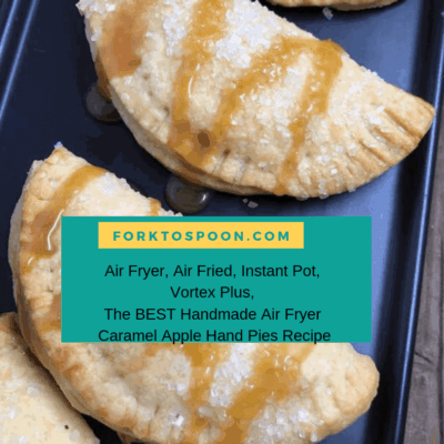 Air Fryer, Air Fried, Instant Pot, Vortex Plus, The BEST Handmade Air Fryer Caramel Apple Hand Pies Recipe