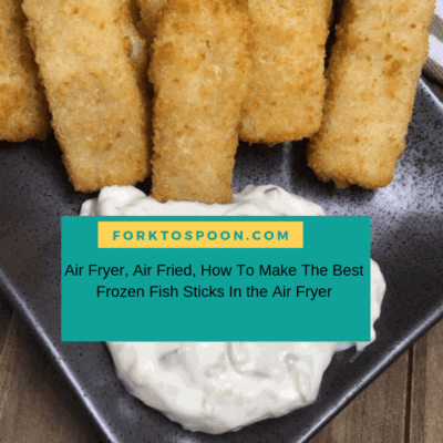 Air Fryer, Air Fried, How To Make The Best Frozen Fish Sticks In the Air Fryer