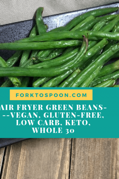 Air Fryer Green Beans—Vegan, Gluten-Free, Low Carb, Keto, Whole 30