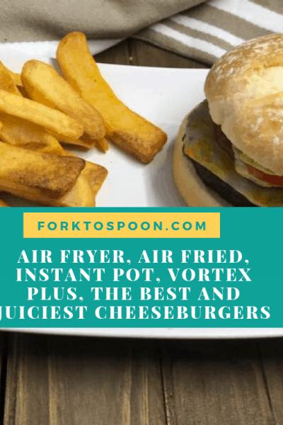 Air Fryer, Air Fried, Instant Pot, Vortex Plus, The Best and Juiciest Cheeseburgers