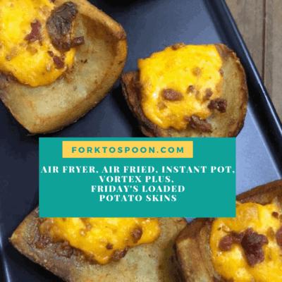 Air Fryer, Air Fried, Instant Pot, Vortex Plus,  Friday's Loaded Potato Skins