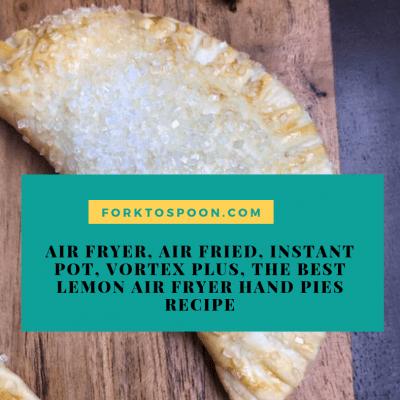 Air Fryer, Air Fried, Instant Pot, Vortex Plus, The BEST Lemon Air Fryer Hand Pies Recipe