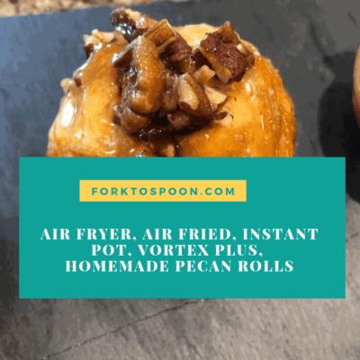 Air Fryer, Air Fried, Instant Pot, Vortex Plus, Homemade Pecan Rolls