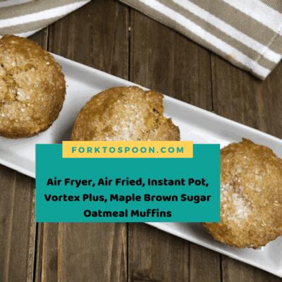 Air Fryer, Air Fried, Instant Pot, Vortex Plus, Maple Brown Sugar Oatmeal Muffins