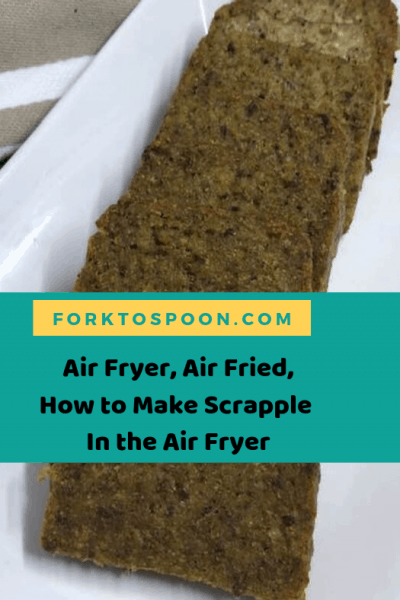 Air Fryer, Air Fried, How to Make Scrapple  In the Air Fryer