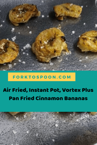 Air Fryer, Air Fried, Instant Pot, Vortex Plus, Pan Fried (Air Fried) Cinnamon Bananas