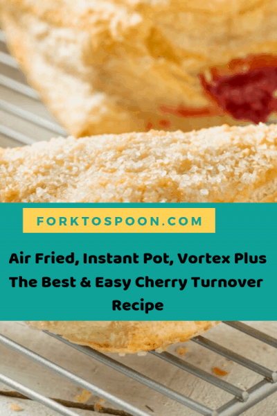 Air Fried, Instant Pot, Vortex Plus The Best & Easy Cherry Turnover  Recipe