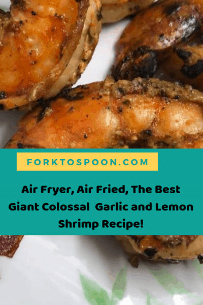 Air Fryer, Air Fried, The Best Giant Colossal  Garlic and Lemon Shrimp Recipe!
