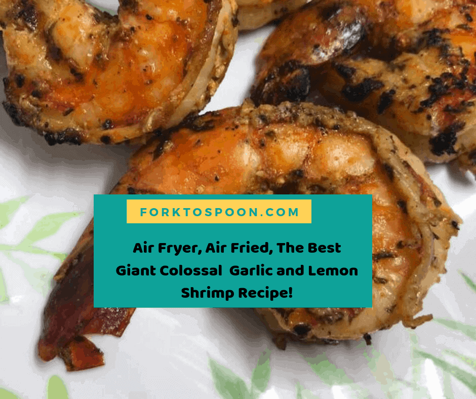 Air Fryer Air Fried The Best Giant Colossal Garlic And Lemon Shrimp Recipe