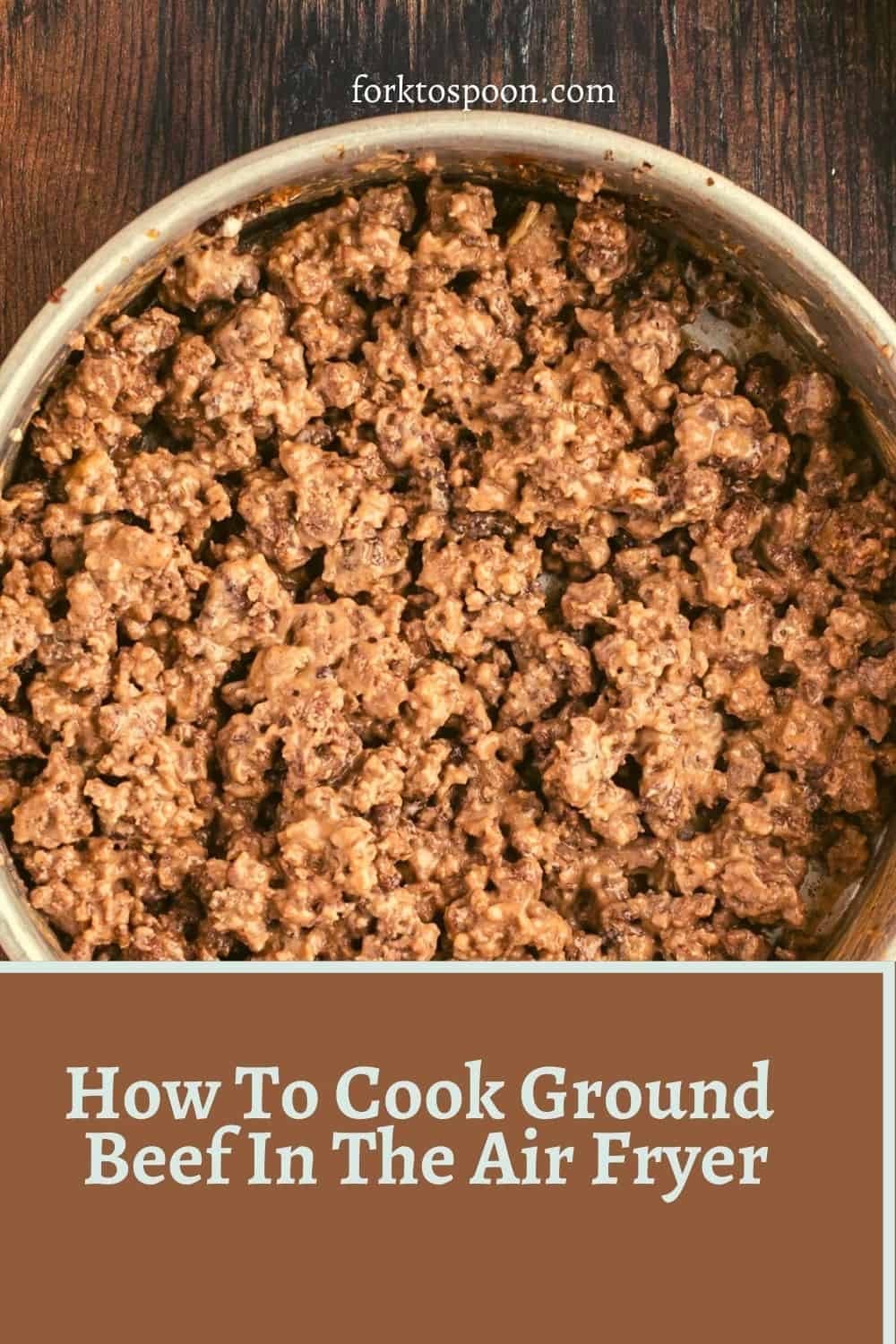 How To Cook Ground Beef In The Air Fryer