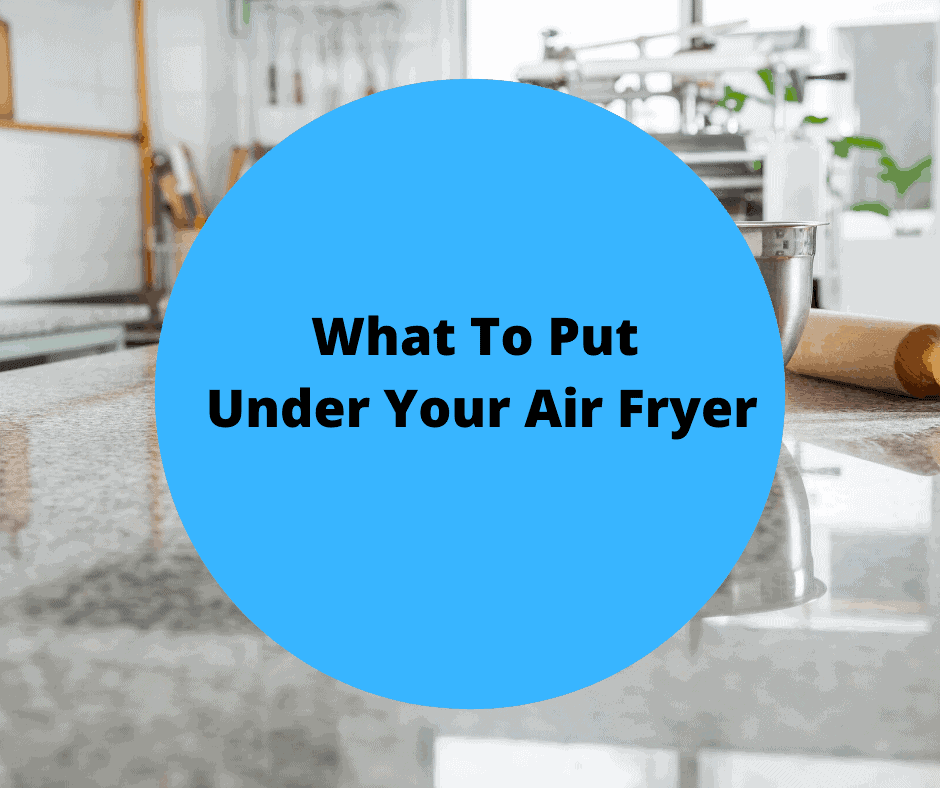 What To Put Under Your Air Fryer